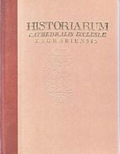 Historiarum cathedralis ecclesiae Zagrebiensis partis primae