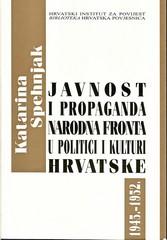 Katarina Spehnjak: Javnost i propaganda: narodna fronta u politici i kulturi Hrvatske 1945. – 1952.