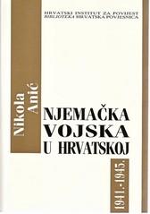 Nikola Anić: Njemačka vojska u Hrvatskoj 1941. – 1945.