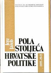 Pola stoljeća hrvatske politike, 1895. – 1945.