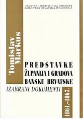 Tomislav Markus: Predstavke županija i gradova Banske Hrvatske, Izabrani dokumenti, 1861. – 1867.