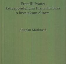 Premili Ivane: korespondencija Ivana Hribara s hrvatskom elitom